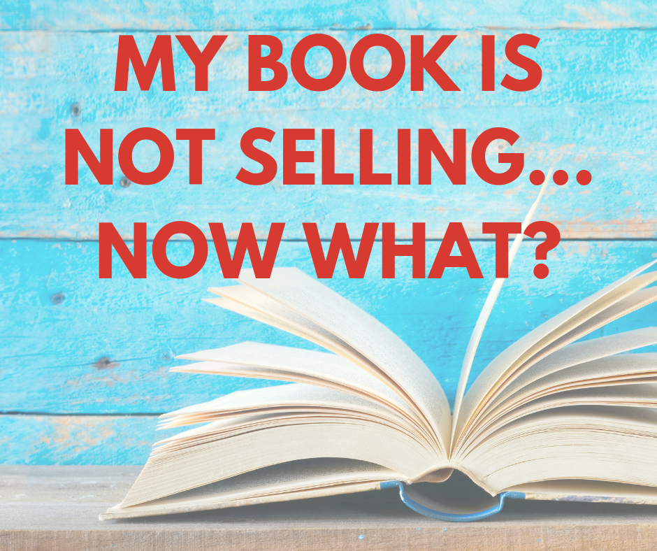 My Book Is Not Selling… Now What?