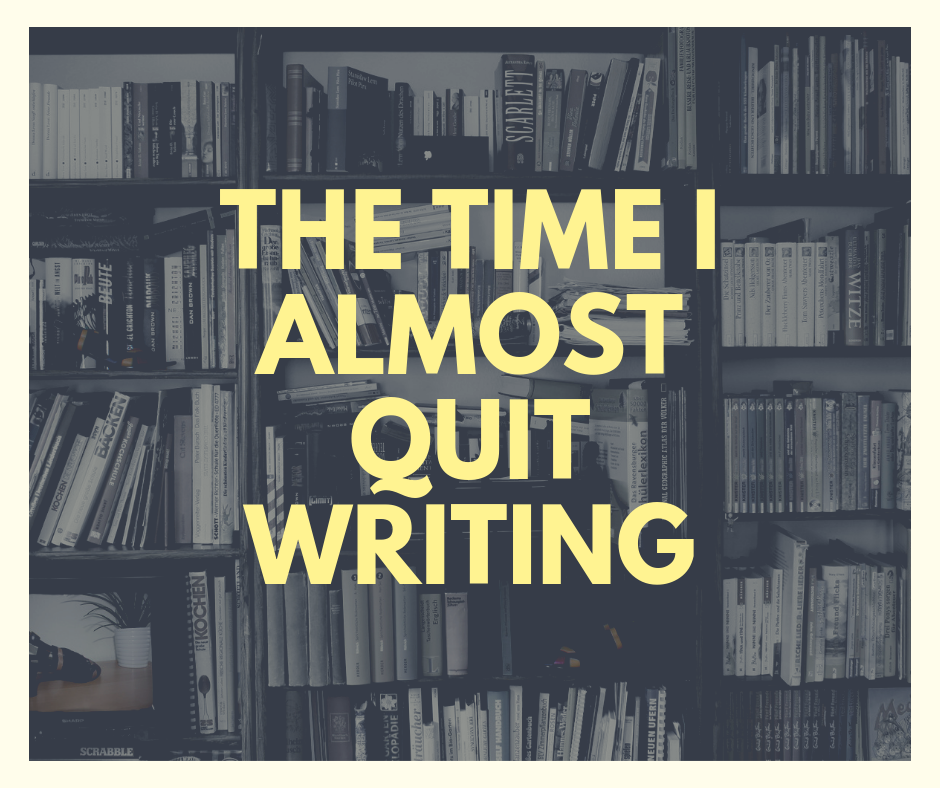 The Time I Almost Quit Writing