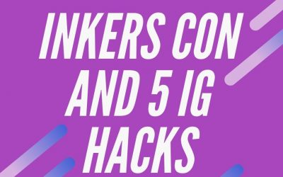 Inkers Con and 5 IG Hacks